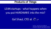 """""""Lean startups : what happens when you put hardware into the mix?"""" - Gal Shaul @Products of Things, November 2016"""