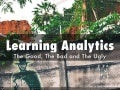 Learning analytics  the good, the bad and the ugly