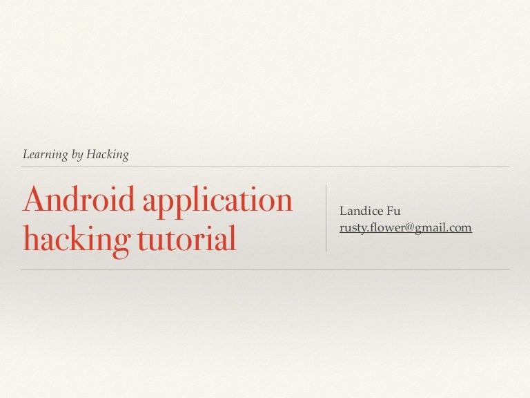 Learning by hacking - android application hacking tutorial