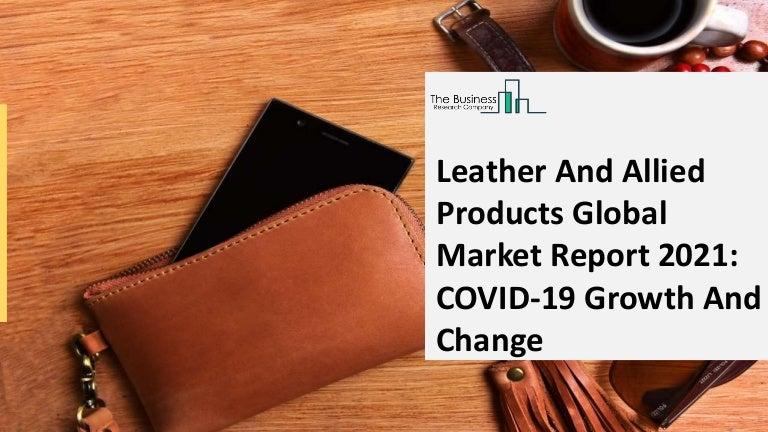 leatherandalliedproductsglobalmarketreport2021 210929103840 thumbnail 4