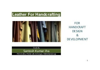 Leather for Handcrafting- An Introductory Study by Santosh Kumar Jha