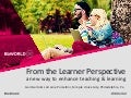 From the learner perspective: A new way to enhance teaching & learning