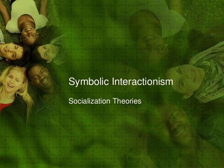 Socialization Symbolic Interactionism