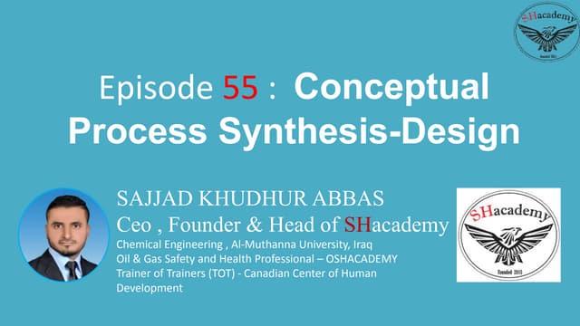 Episode 55 :  Conceptual Process Synthesis-Design