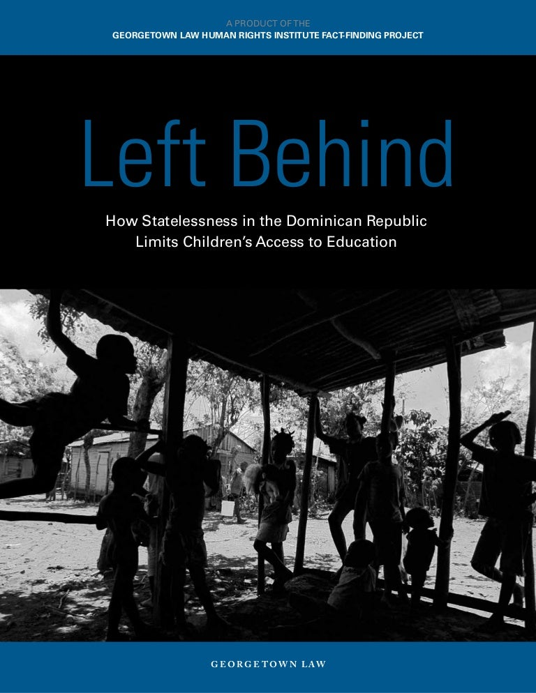 LEFT BEHIND: HOW STATELESSNESS IN THE DOMINICAN REPUBLIC LIMIT\'S CHIL…