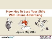 Legalex 2014 - How not to lose your shirt with Online advertising - Dan Fallon - Search Star