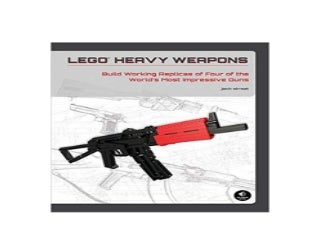 ~[PDF_FREE]~ LEGO Heavy Weapons Build Working Replicas of Four of the Worlds Most Impressive Guns 'Full_[Pages]'