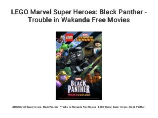 LEGO Marvel Super Heroes: Black Panther - Trouble in Wakanda Free Movies