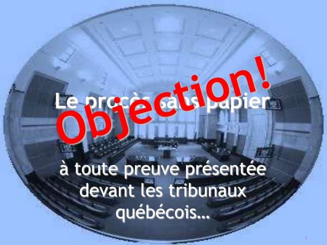Le Procès Sans Papier - Objection... à toute la preuve présentée devant les tribunaux québécois!