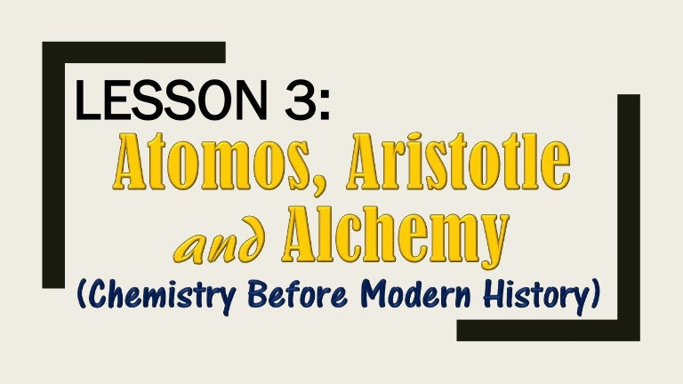 Lesson 3 Atomos Aristotle And Alchemy Chemistry Before