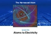Lesson 6 Atoms to Electricity | The Harnessed Atom (2016)
