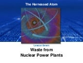 Lesson 7 Waste from Nuclear Power Plants | The Harnessed Atom (2016)