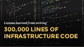 Lessons learned from writing over 300,000 lines of infrastructure code