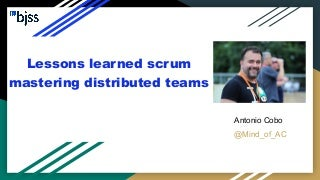 Lessons learned scrum mastering distributed teams - MeetUp Agile Leadership works