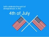Let's celebrate the spirit of entrepreneurs in this 4th of july