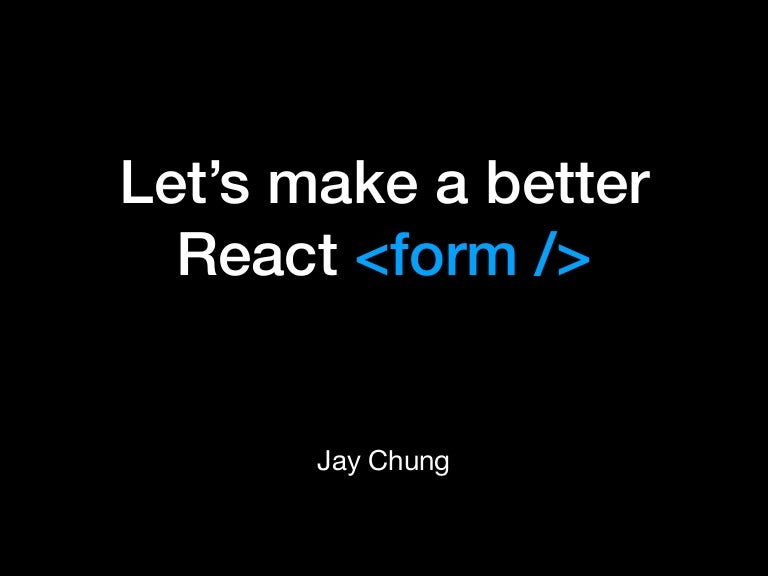 Lets make a better react form