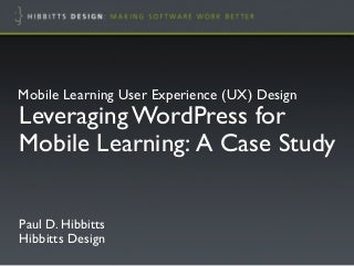ETUG Spring 2012 - Leveraging WordPress for Mobile Learning: A Case Study