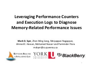 Leveraging performance counters and execution logs to diagnose memory related performance issues