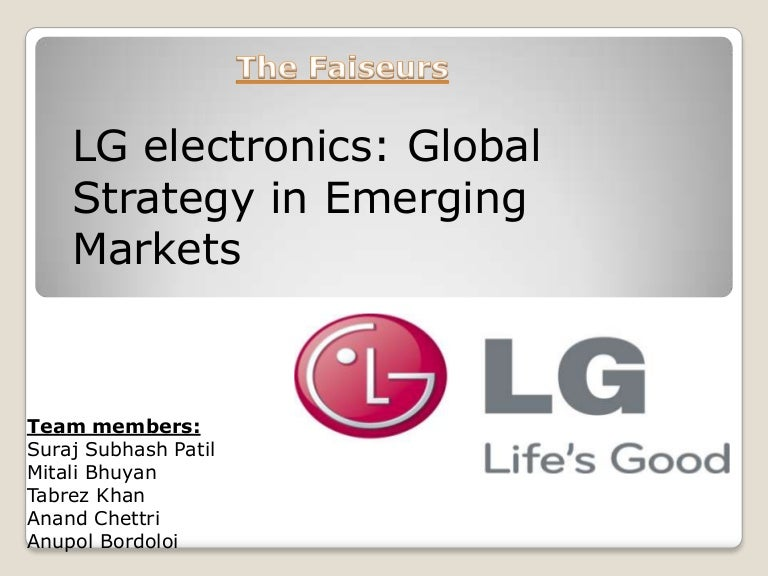 lg global strategy Read this essay on lg electronics: global strategy in emerging markets come browse our large digital warehouse of free sample essays get the knowledge you need in order to pass your classes and more.