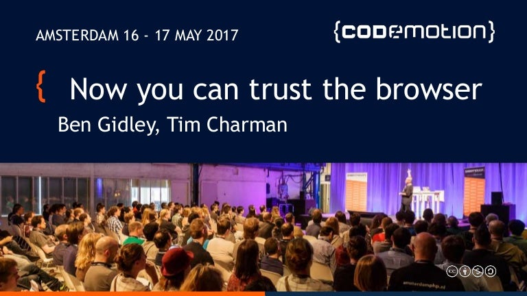 Now you can trust the browser - Ben Gidley, Tim Charman - Codemotion …