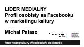 Lider medialny: Profil osobisty na Facebooku w marketingu kultury
