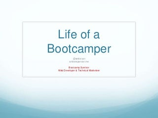 Life of a bootcamper