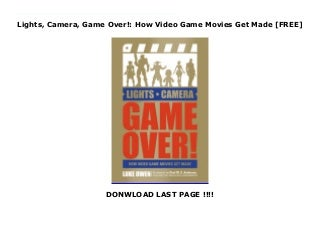 Lights, Camera, Game Over!: How Video Game Movies Get Made [FREE]