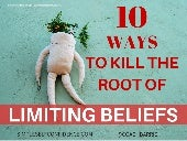 10 Ways To Kill The Root Of Limiting Beliefs