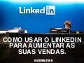 Como aumentar as vendas usando o Linkedin.