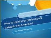 How to build your professional network with LinkedIn?  By: @AhmedBasyouney