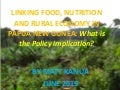 Linking Food, Nutrition and Rural Economy in Papua New Guinea: What is the Policy Implication?