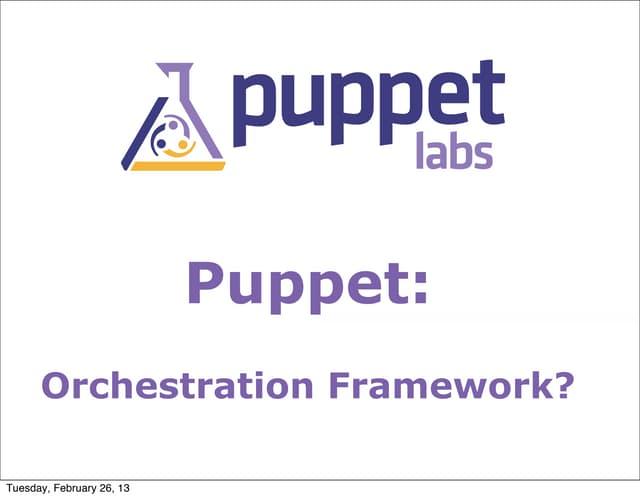 Puppet: Orchestration framework?