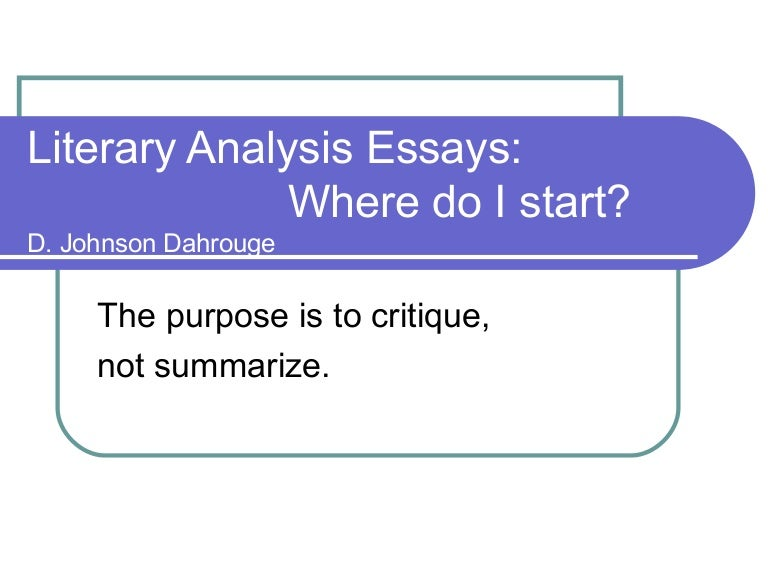 the help literary analysis In writing about literature or any specific text, you will strengthen your discussion if you offer specific passages from the text as evidence rather than simply dropping in quotations and expecting their significance and relevance to your argument to be self-evident, you need to provide sufficient analysis of the passage.