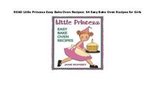 READ Little Princess Easy Bake Oven Recipes: 64 Easy Bake Oven Recipes for Girls