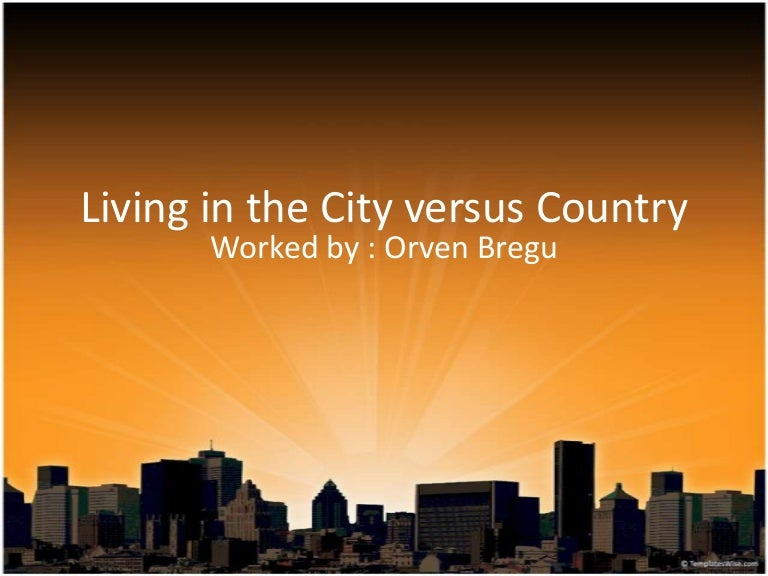 Essay Live In Country Versus City  Computersmeetingcf Essay Live In Country Versus City