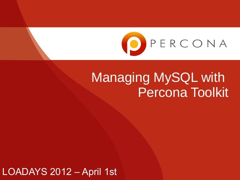 Loadays managing my sql with percona toolkit