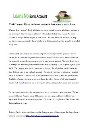 Cash Loans- Have no bank account but want a cash loan