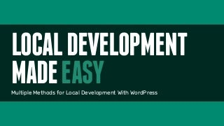 Local Development Made Easy: Multiple Methods for Local Development with WordPress