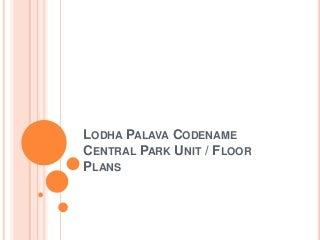 lodha palava codename central park unit floor plans phone 91 22
