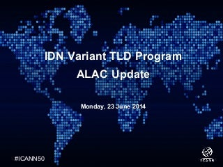 ICANN 50: IDN Variant TLD Program ALAC Update