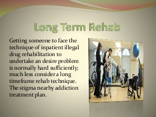 Long term rehab