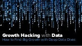Growth Hacking with Data: How to Find Big Growth with Deep Data Dives