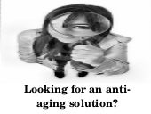 Looking for an anti ageing solution?