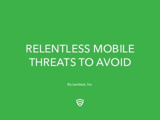 Relentless Mobile Threats to Avoid