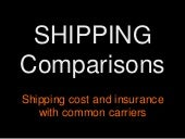 Shipping Comparisons: Shipping cost and insurance with common carriers by Loring Taoka