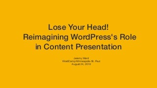 Lose Your Head! Re-imagining WordPress's Role in Content Presentation