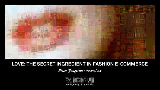 Love: The Secret Ingredient In Fashion E-commerce (Emerce eFashion 2015, SXSW 2015)