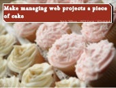 Make managing web projects a piece of cake