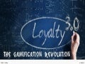 Loyalty 3.0 the gamificationrevolution