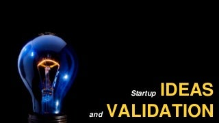 Startup Ideas and Validation